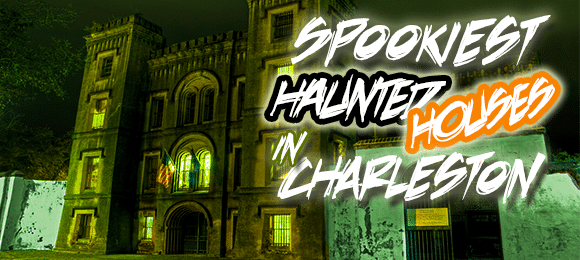 Spookiest Haunted Houses in Charleston SC