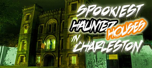 Spookiest Haunted Houses in Charleston SC