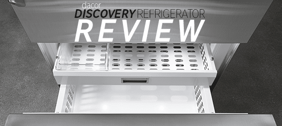 Dacor Discovery Refrigerator Review