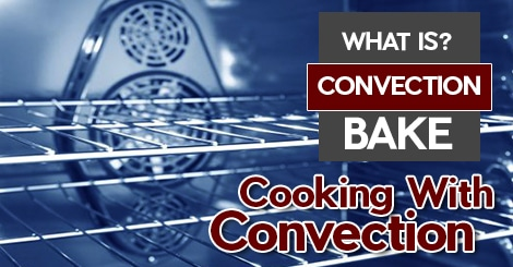 Difference Between Convection Bake and Regular Bake